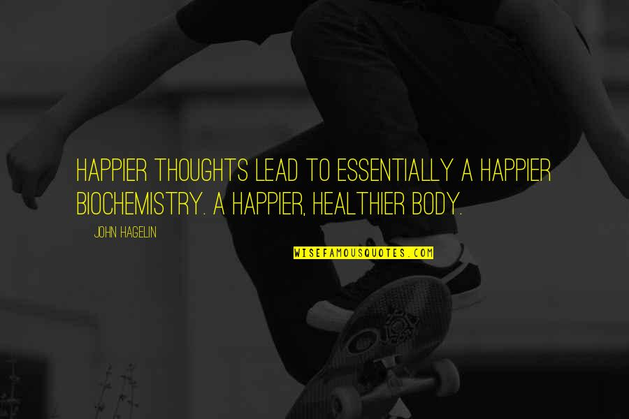 Healthier Quotes By John Hagelin: Happier thoughts lead to essentially a happier biochemistry.