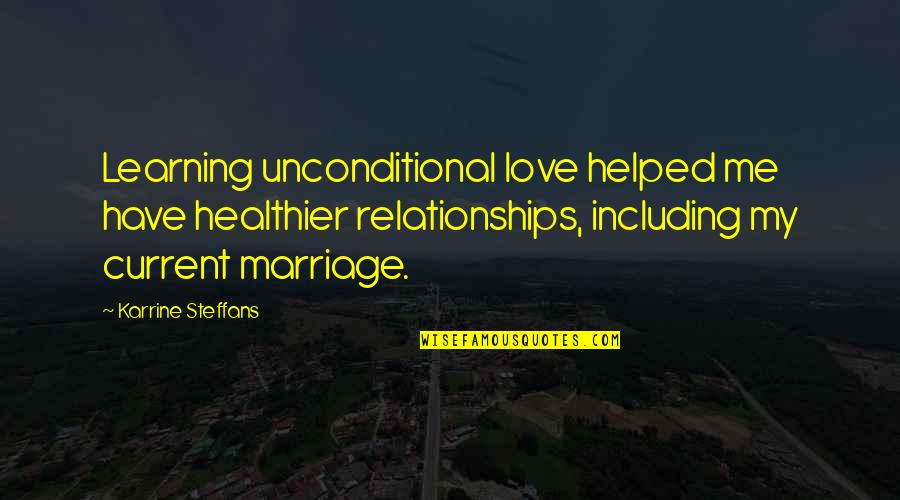 Healthier Quotes By Karrine Steffans: Learning unconditional love helped me have healthier relationships,
