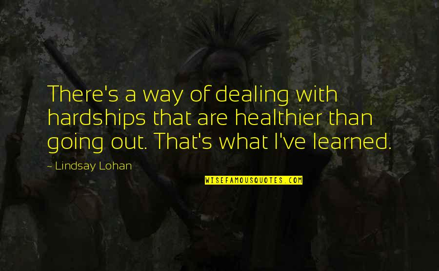 Healthier Quotes By Lindsay Lohan: There's a way of dealing with hardships that
