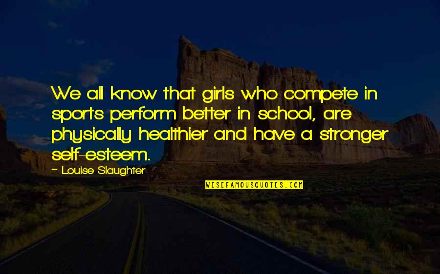 Healthier Quotes By Louise Slaughter: We all know that girls who compete in