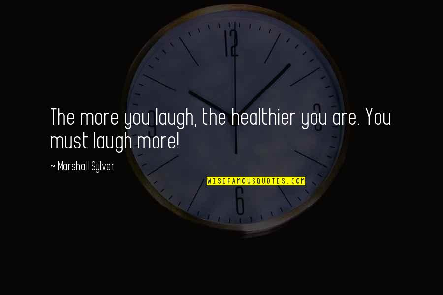 Healthier Quotes By Marshall Sylver: The more you laugh, the healthier you are.