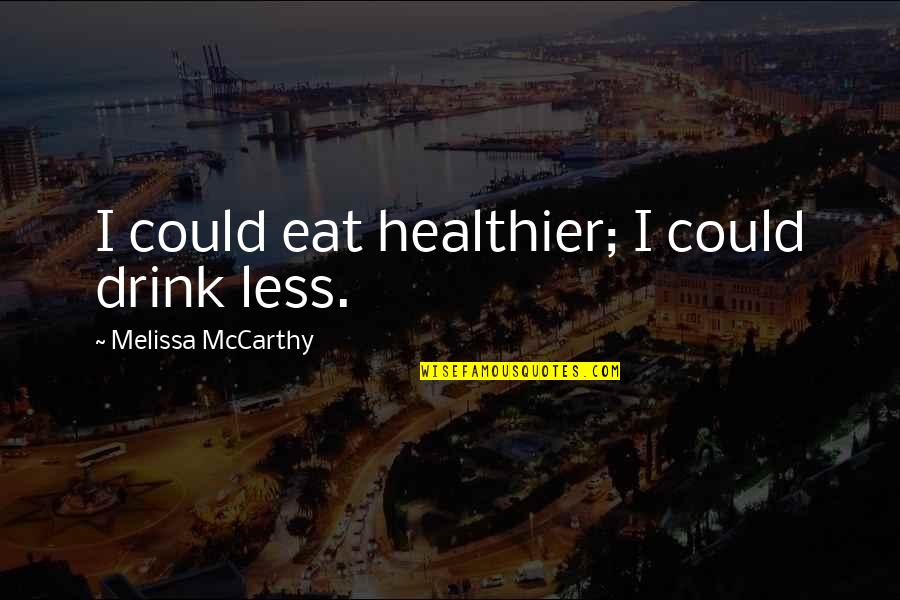 Healthier Quotes By Melissa McCarthy: I could eat healthier; I could drink less.