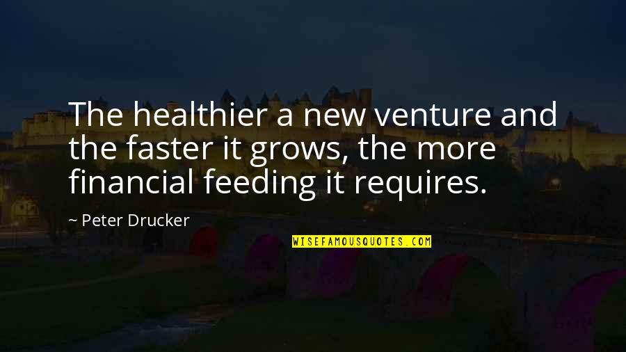 Healthier Quotes By Peter Drucker: The healthier a new venture and the faster