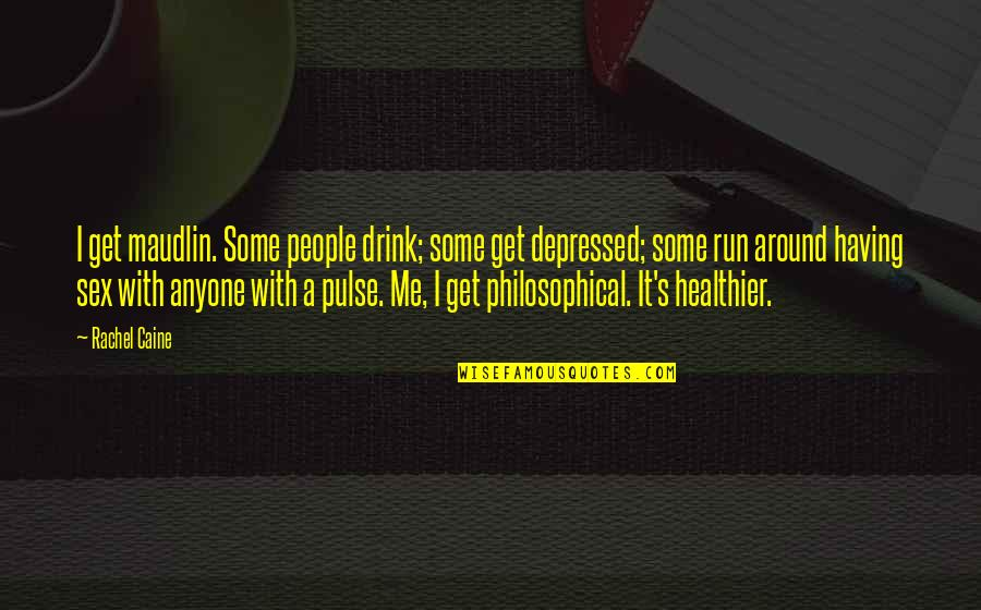 Healthier Quotes By Rachel Caine: I get maudlin. Some people drink; some get