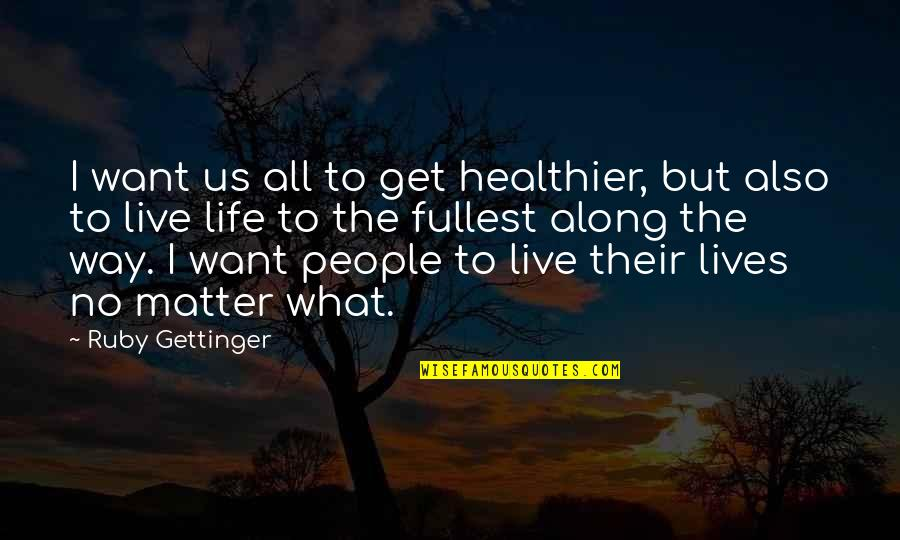 Healthier Quotes By Ruby Gettinger: I want us all to get healthier, but