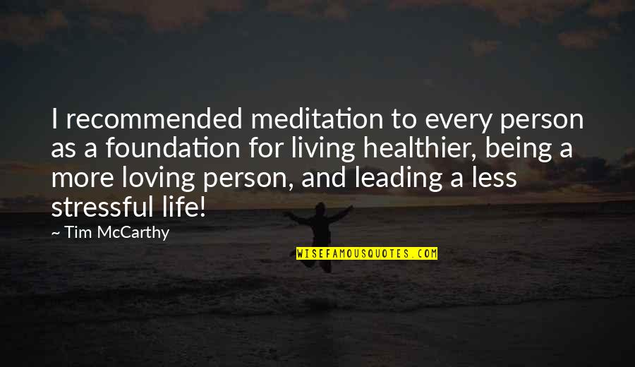 Healthier Quotes By Tim McCarthy: I recommended meditation to every person as a