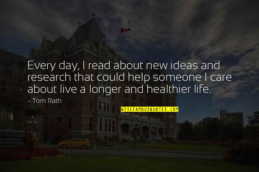 Healthier Quotes By Tom Rath: Every day, I read about new ideas and