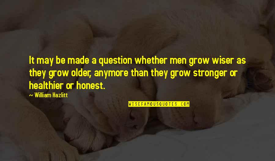 Healthier Quotes By William Hazlitt: It may be made a question whether men