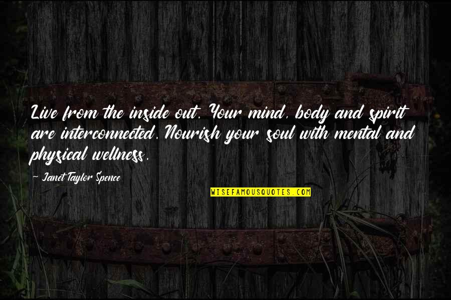 Healthy Body And Soul Quotes By Janet Taylor Spence: Live from the inside out. Your mind, body