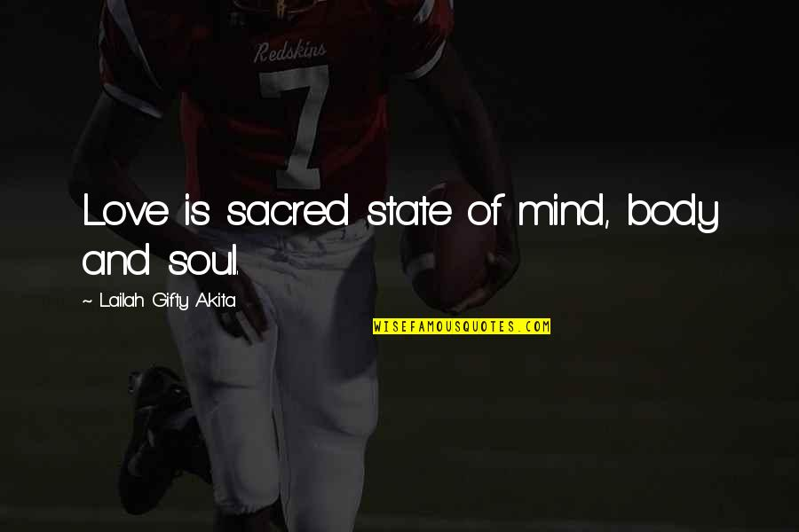 Healthy Body And Soul Quotes By Lailah Gifty Akita: Love is sacred state of mind, body and
