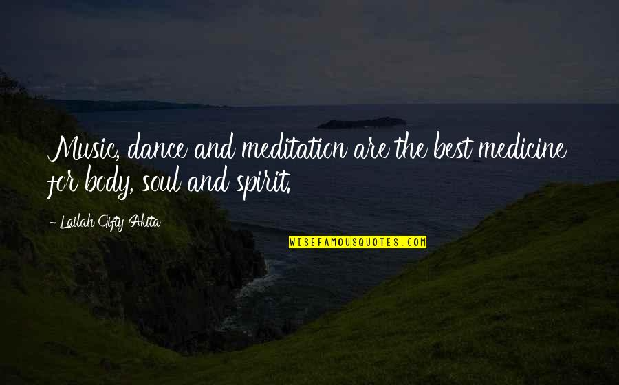 Healthy Body And Soul Quotes By Lailah Gifty Akita: Music, dance and meditation are the best medicine