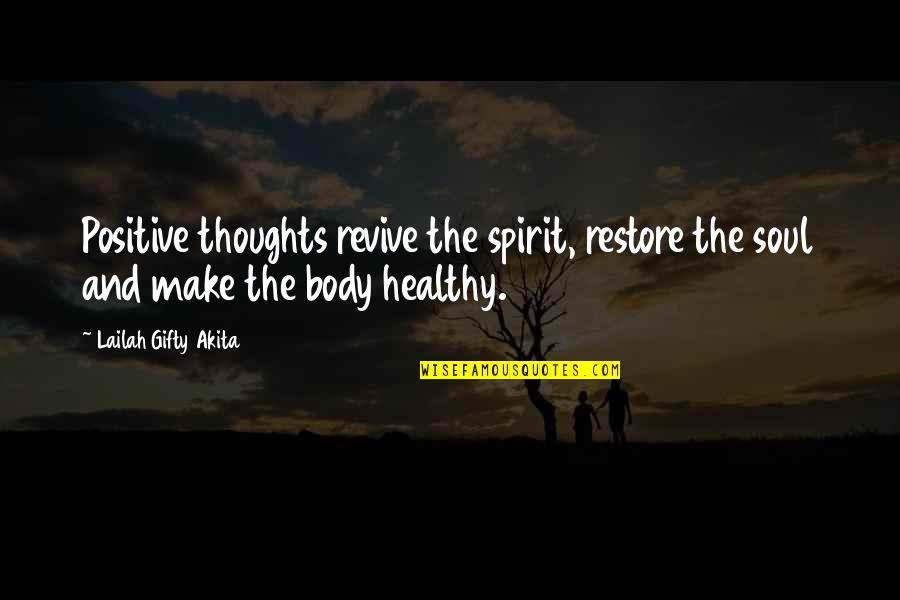 Healthy Body And Soul Quotes By Lailah Gifty Akita: Positive thoughts revive the spirit, restore the soul