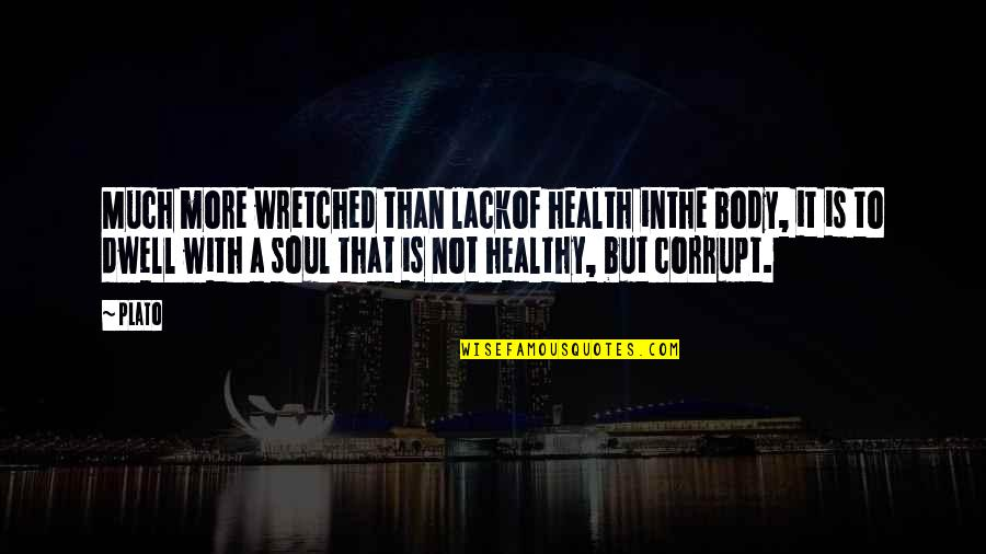 Healthy Body And Soul Quotes By Plato: Much more wretched than lackof health inthe body,