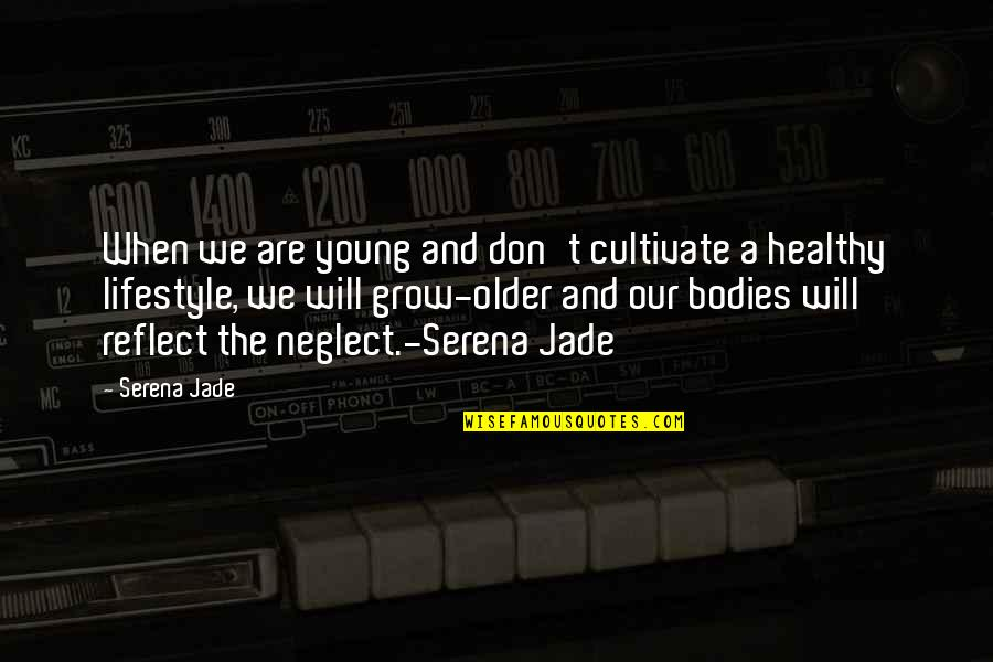 Healthy Body And Soul Quotes By Serena Jade: When we are young and don't cultivate a