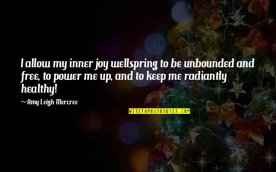 Healthy Life Inspirational Quotes By Amy Leigh Mercree: I allow my inner joy wellspring to be