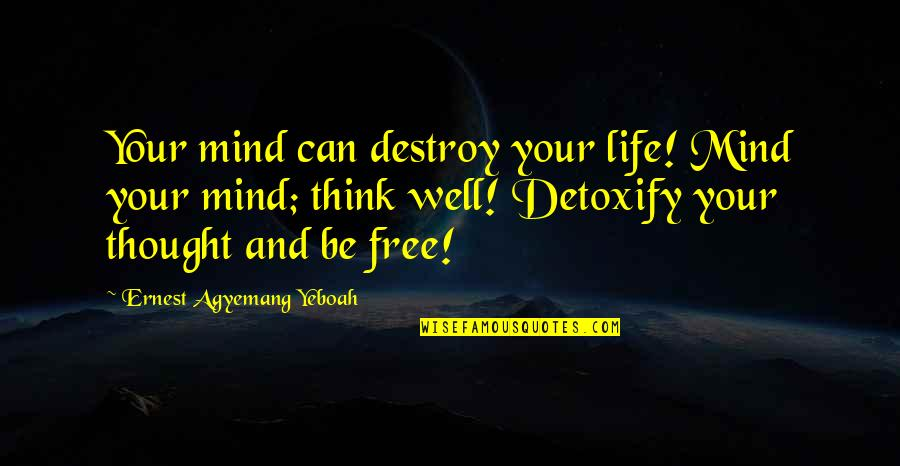Healthy Life Inspirational Quotes By Ernest Agyemang Yeboah: Your mind can destroy your life! Mind your