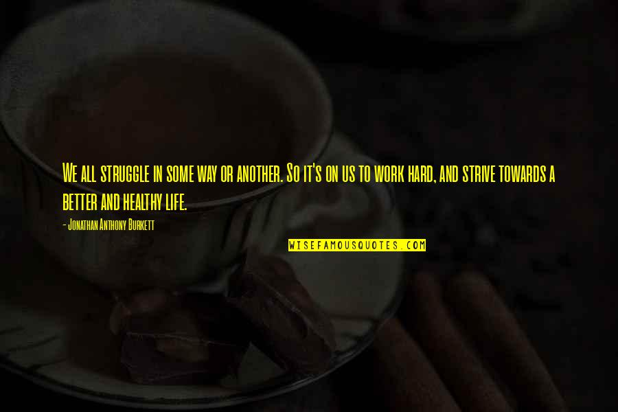 Healthy Life Inspirational Quotes By Jonathan Anthony Burkett: We all struggle in some way or another.