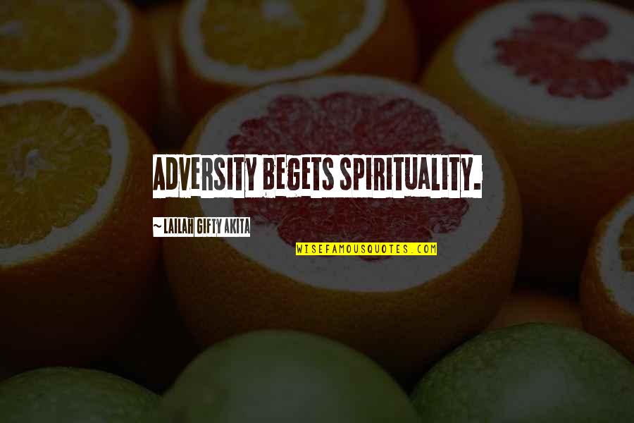 Healthy Life Inspirational Quotes By Lailah Gifty Akita: Adversity begets spirituality.