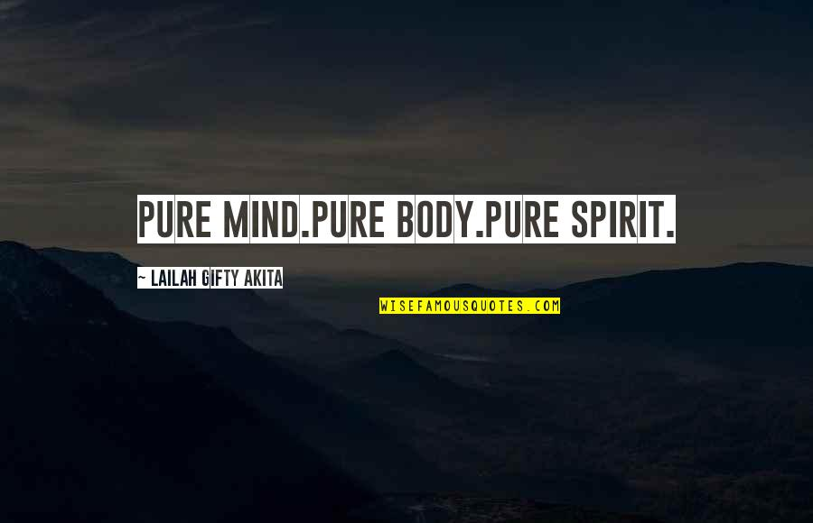 Healthy Life Inspirational Quotes By Lailah Gifty Akita: Pure mind.Pure body.Pure spirit.