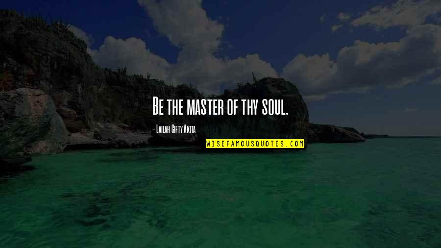 Healthy Life Inspirational Quotes By Lailah Gifty Akita: Be the master of thy soul.