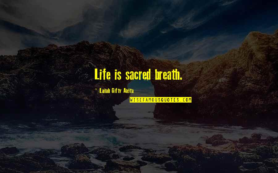 Healthy Life Inspirational Quotes By Lailah Gifty Akita: Life is sacred breath.