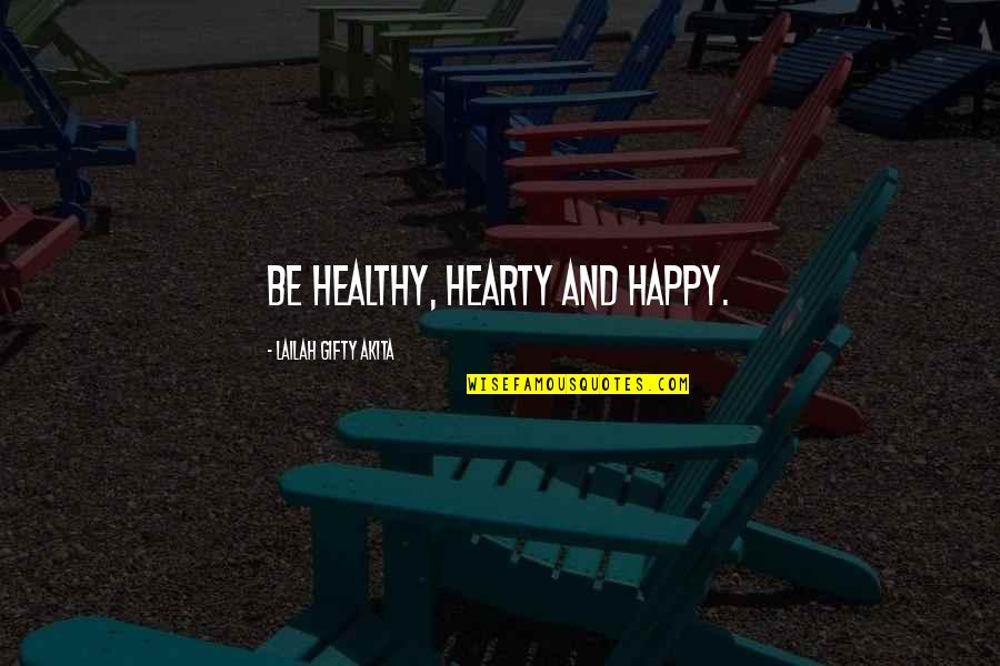 Healthy Life Inspirational Quotes By Lailah Gifty Akita: Be healthy, hearty and happy.
