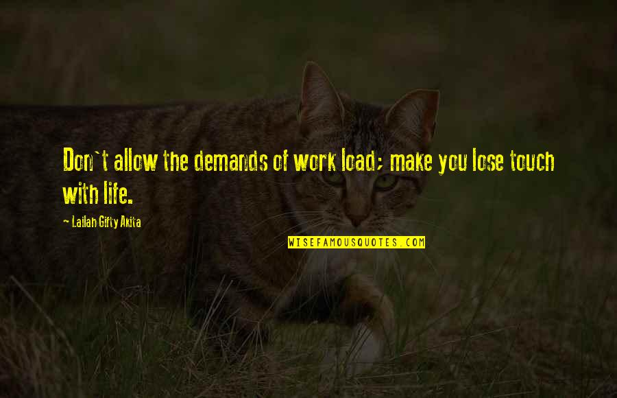 Healthy Life Inspirational Quotes By Lailah Gifty Akita: Don't allow the demands of work load; make