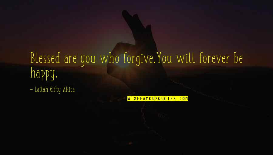 Healthy Life Inspirational Quotes By Lailah Gifty Akita: Blessed are you who forgive.You will forever be