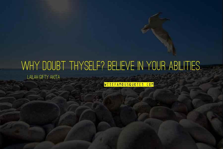 Healthy Life Inspirational Quotes By Lailah Gifty Akita: Why doubt thyself? Believe in your abilities.