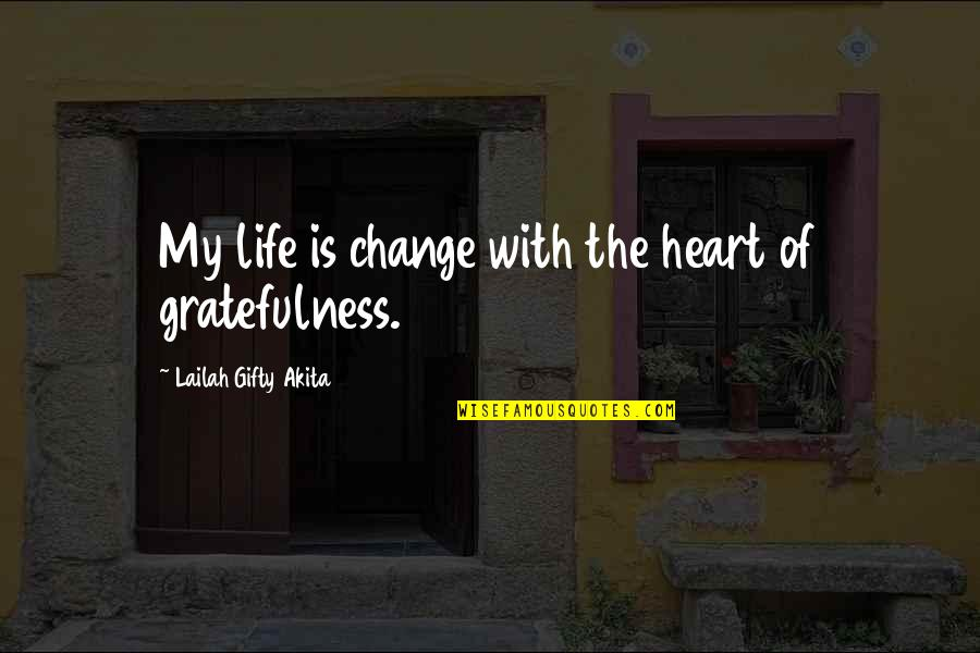 Healthy Life Inspirational Quotes By Lailah Gifty Akita: My life is change with the heart of