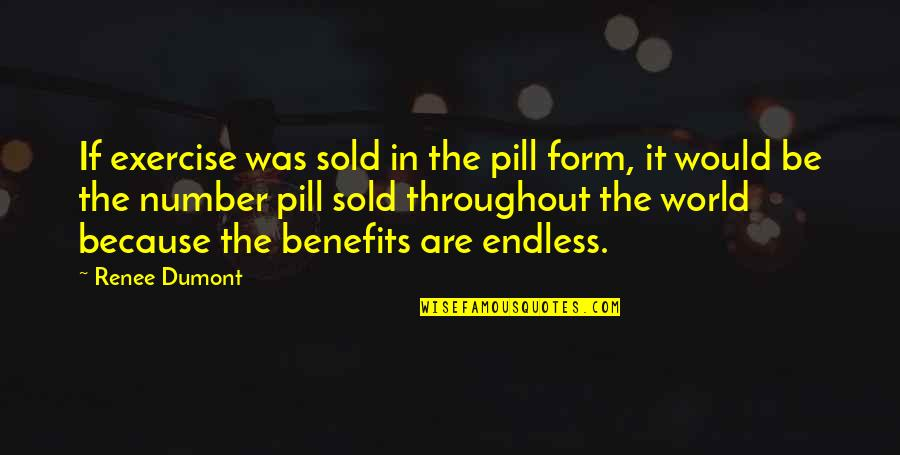 Healthy Life Inspirational Quotes By Renee Dumont: If exercise was sold in the pill form,