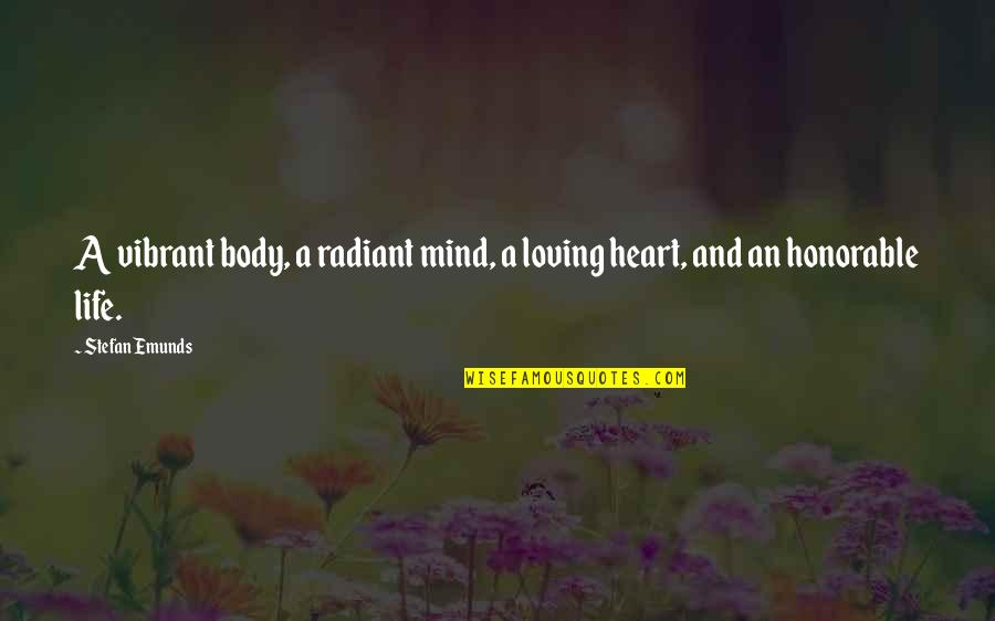 Healthy Life Inspirational Quotes By Stefan Emunds: A vibrant body, a radiant mind, a loving