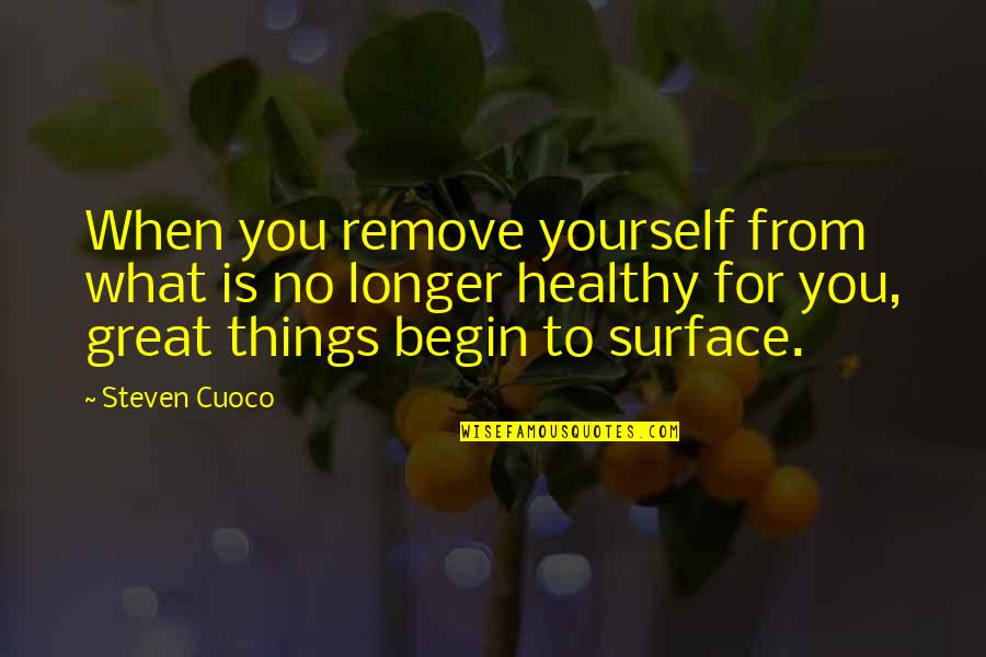 Healthy Life Inspirational Quotes By Steven Cuoco: When you remove yourself from what is no