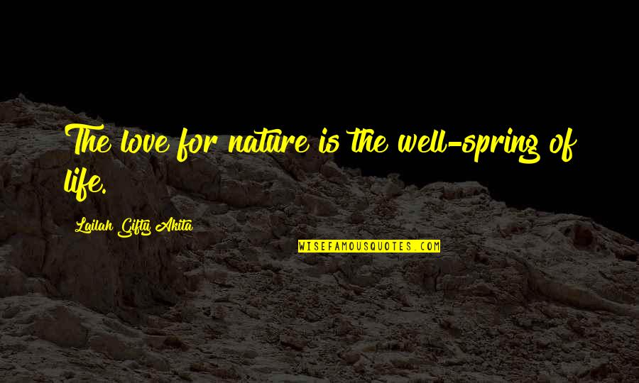 Healthy Living Environment Quotes By Lailah Gifty Akita: The love for nature is the well-spring of