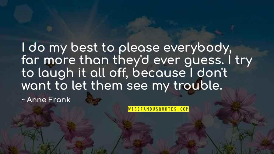 Healthy Wealthy And Wise Quotes By Anne Frank: I do my best to please everybody, far