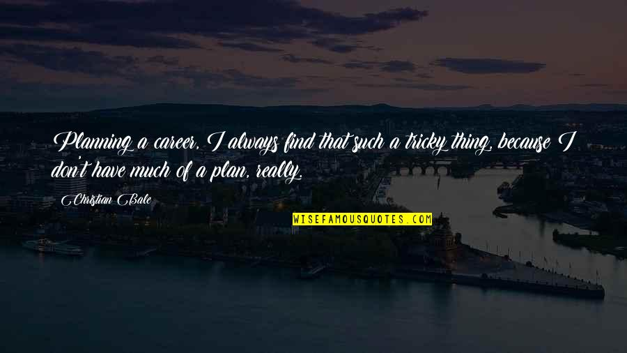Healthy Wealthy And Wise Quotes By Christian Bale: Planning a career, I always find that such