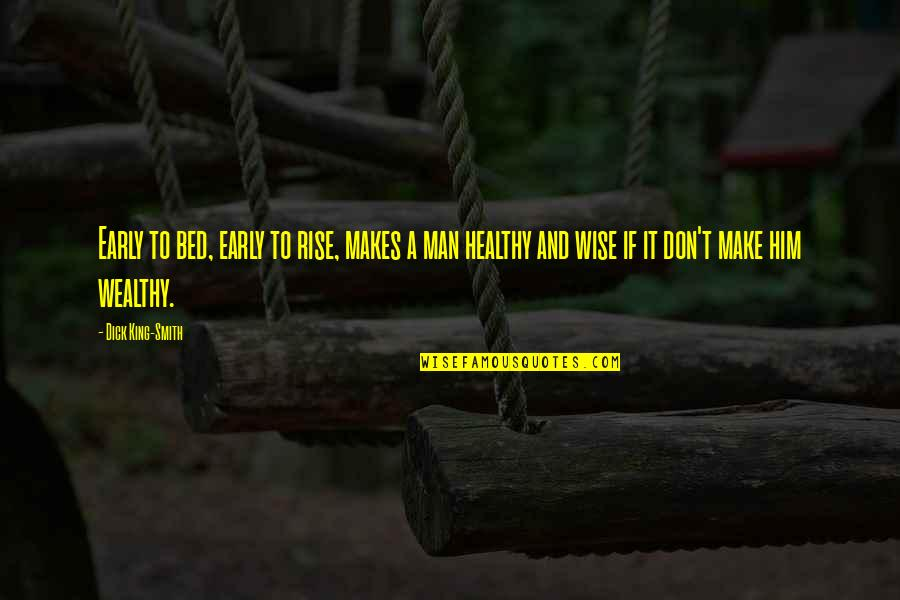 Healthy Wealthy And Wise Quotes By Dick King-Smith: Early to bed, early to rise, makes a