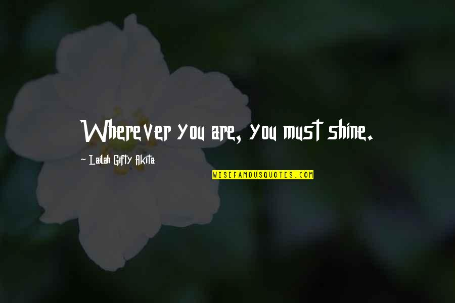 Healthy Wealthy And Wise Quotes By Lailah Gifty Akita: Wherever you are, you must shine.