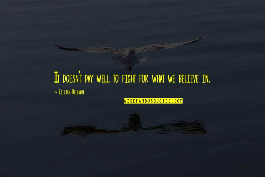 Healthy Wealthy And Wise Quotes By Lillian Hellman: It doesn't pay well to fight for what