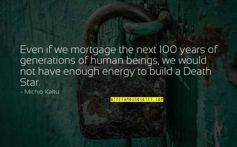 Healthy Wealthy And Wise Quotes By Michio Kaku: Even if we mortgage the next 100 years
