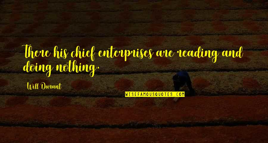 Healthy Wealthy And Wise Quotes By Will Durant: There his chief enterprises are reading and doing