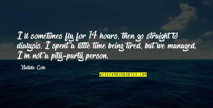 Heared Quotes By Natalie Cole: I'd sometimes fly for 14 hours, then go