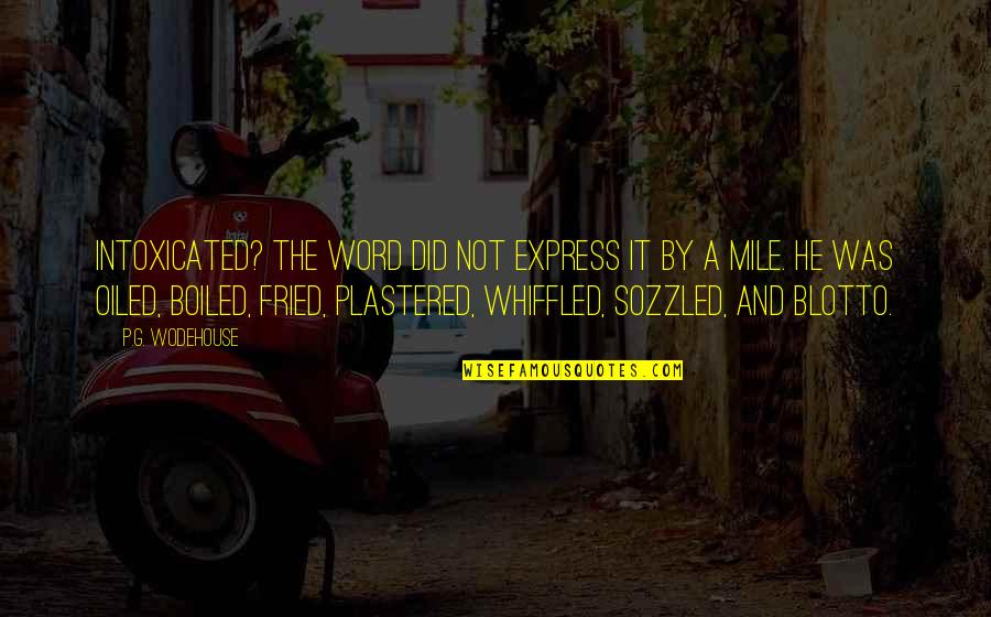 Heared Quotes By P.G. Wodehouse: Intoxicated? The word did not express it by