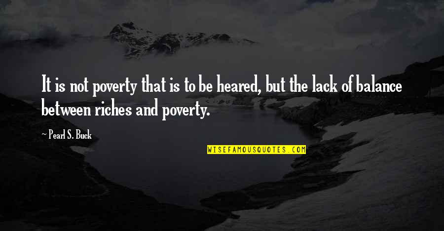 Heared Quotes By Pearl S. Buck: It is not poverty that is to be