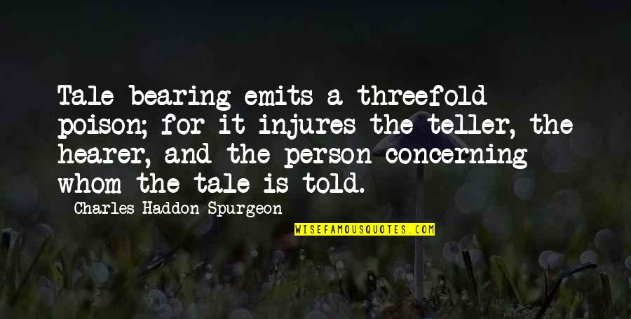 Hearer Quotes By Charles Haddon Spurgeon: Tale-bearing emits a threefold poison; for it injures