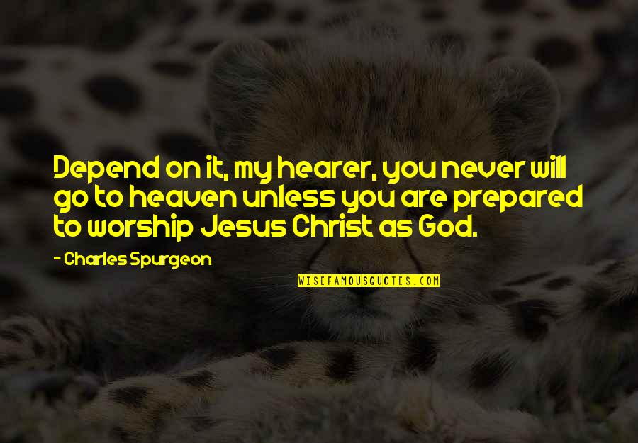 Hearer Quotes By Charles Spurgeon: Depend on it, my hearer, you never will