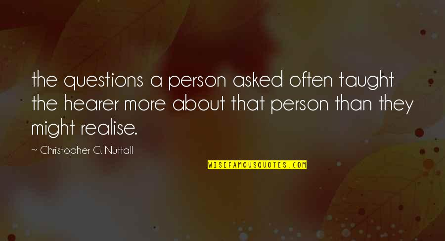 Hearer Quotes By Christopher G. Nuttall: the questions a person asked often taught the