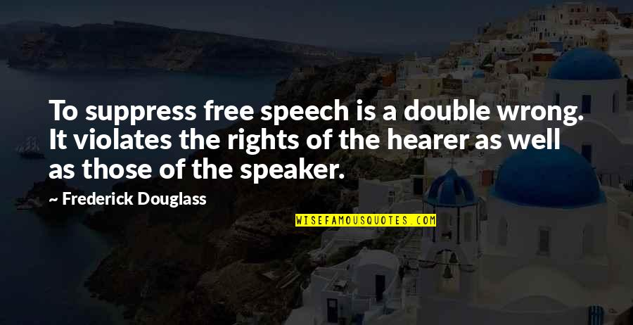 Hearer Quotes By Frederick Douglass: To suppress free speech is a double wrong.