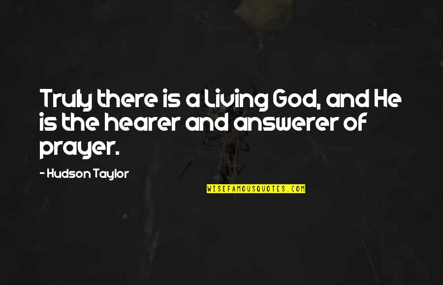 Hearer Quotes By Hudson Taylor: Truly there is a Living God, and He