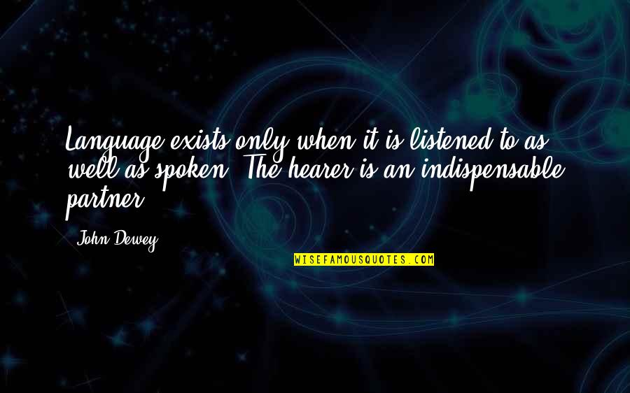 Hearer Quotes By John Dewey: Language exists only when it is listened to